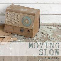 Moving Slow — J Willie