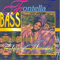 Now That I Found A Good Thing — Fontella Bass