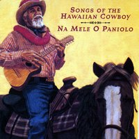 Na Mele O Paniolo (Songs Of The Hawaiian Cowboy) — Na Mele O Paniolo