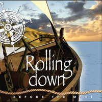 Rolling Down — Before the Mast