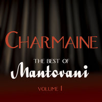 Charmaine - The Best Of Mantovani Vol 1 — Mantovani, Mantovani & His Orchestra
