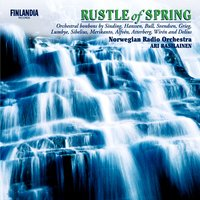 Rustle of Spring — Ari Rasilainen, Norwegian Radio Orchestra, Norwegian Radio Orchestra And Ari Rasilainen
