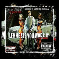 Lemme See You Work It (Gat Damn) [feat. Karate Face] — Sean Fresh