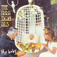 My Baby — The Irrationals