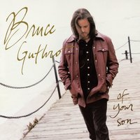 Of Your Son — Bruce Guthro