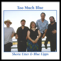 Too Much Blue — Sherie Utter & Blue Lipps