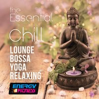 The Essential Chill Lounge Bossa Yoga Relaxing Complete Collection, Vol. 1 — сборник