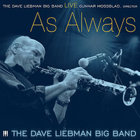 The Dave Liebman Big Band: Live As Always — The Dave Liebman Big Band, Gunnar Mossblad