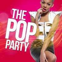 The Pop Party — The Pop Heroes, Pop Party DJz, Party Time DJs, Party Time DJs|Pop Party DJz|The Pop Heroes
