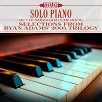 Solo Piano: Selections from Ryan Adams' 2005 Trilogy — Solo Sounds, Bette Sussman
