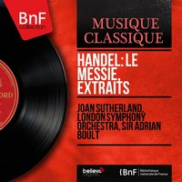 Handel: Le Messie, extraits — Георг Фридрих Гендель, Joan Sutherland, London Symphony Orchestra, Sir Adrian Boult
