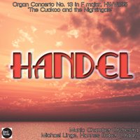 Handel: Organ Concerto No. 13 in F major, HWV295 'The Cuckoo and the Nightingale' — Munic Chamber Orchestra & Michael Linge