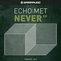 Never Ep — Echo:Met