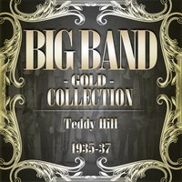 Big Band Gold Collection (Teddy Hill 1935 - 37) — Teddy Hill and His Orchestra