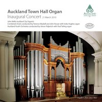 The Inaugural Concert Auckland Town Hall Organ 2010 — Иоганнес Брамс, John Wells, Felix-Alexandre Guilmant, Edward Bairstow, Charles Parry, Antun Poljanich, Auckland Youth Orchestra