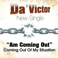 Am Coming Out (Coming Out of My Situation) — Da'victor
