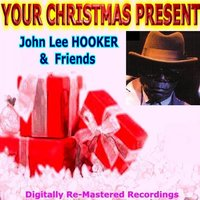 Your Christmas Present - John Lee Hooker & Friends — сборник