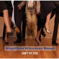 Can't Sit Still — Shpilkes Klezmer Band