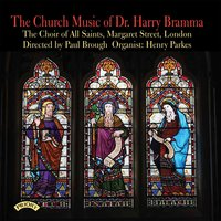 The Church Music of Dr Harry Bramma — The Choir of All Saints Margaret Street|London|Brough