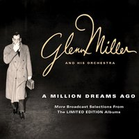 A Million Dreams Ago — Glenn Miller and His Orchestra