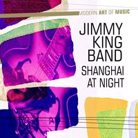 Modern Art of Music: Shanghai At Night — Jimmy King Band