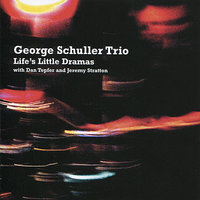 Life's Little Dramas — Dan Tepfer, George Schuller Trio, Jeremy Stratton