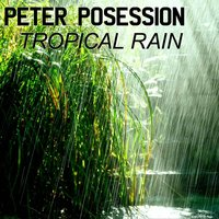 Tropical Rain — Peter Posession