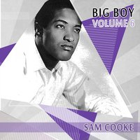 Big Boy Sam Cooke, Vol. 6 — Sam Cooke