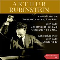 Beethoven: Concertos for Piano and Orchestra No. 3, No. 4 & Piano Sonata No. 26 — Symphony of the Air, Josef Krips, Arthur Rubinstein, Людвиг ван Бетховен