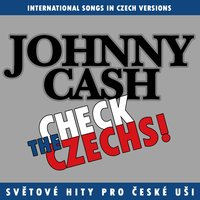Check The Czechs!  Johnny Cash - International Songs in Czech Versions — сборник