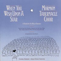 When You Wish Upon A Star: A Tribute To Walt Disney — The Mormon Tabernacle Choir, Columbia Symphony Orchestra, Jerold Ottley, The Mormon Tabernacle Choir, Columbia Symphony Orchestra, Jerold D. Ottley