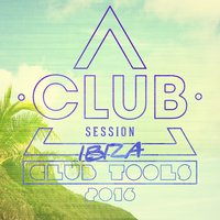 Club Session pres. Ibiza Club Tools 2016 — сборник