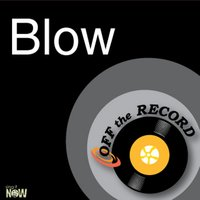 Blow — Off The Record