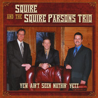 Yew Ain't Seen Nuthin' Yett — Squire Parsons & the Squire Parsons Trio
