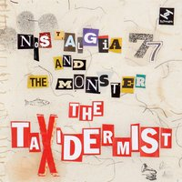 The Taxidermist — Nostalgia 77, Nostalgia 77 and the Monster, The Monster, Nostalgia 77, The Monster