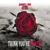Think You're Lonely — Velous, Darnell Roy