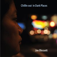 Chillin Out In Dark Places — Joe Blessett