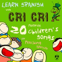 Learn Spanish with Cri Cri: 20 Favorite Children's Songs for Teaching Spanish to Kids from Mexcio's Famous Cricket — Francisco Gabilondo Soler Y Flavio