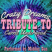 Crazy Dreams: Tribute to Carrie Underwood — Midday Sun