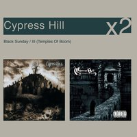 Black Sunday / III Temples Of Boom — Cypress Hill