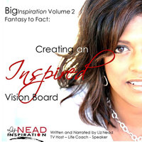 Big Inspiration!, Vol. 2: Taking Fantasy to Fact: Creating an Inspired Vision Board — Liz Nead