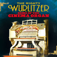 The Mighty Wurlitzer Gems of the Cinema Organ — сборник