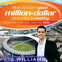 How To Turn Your Million Dollar Idea Into A Reality [Abridged] — Pete Williams