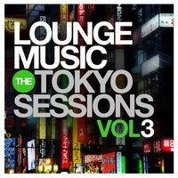 Lounge Music: The Tokyo Sessions, Vol.3 — сборник