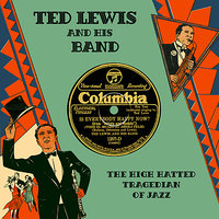 The High-Hatted Tragedian of Jazz — Ted Lewis And His Band