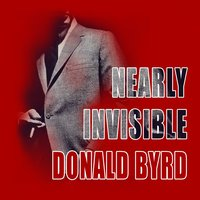 Nearly Invisible — Donald Byrd