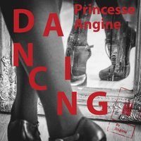 Dancing — Princesse Angine