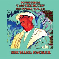 "Songs from ""I Am the Blues: My Story"", Vol. 1-3 — Michael Packer"