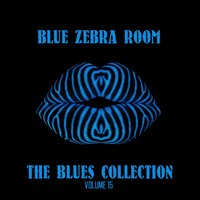 Blue Zebra Room: The Blues Collection, Vol. 15 — сборник