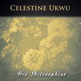 His Philosophies — Celestine Ukwu